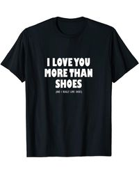 N.y.l.a. I Love You More Than Shoes And I Really Love Shoes T-shirt - Black