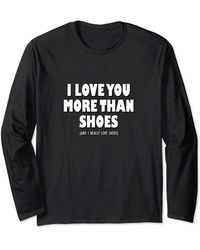 N.y.l.a. I Love You More Than Shoes And I Really Love Shoes Long Sleeve T-shirt - Black