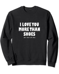 N.y.l.a. I Love You More Than Shoes And I Really Love Shoes Sweatshirt - Black