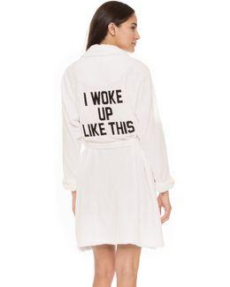I Woke Up Like This Robe